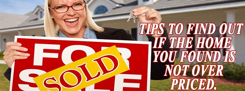 Tips to find out if the home you found is not over priced
